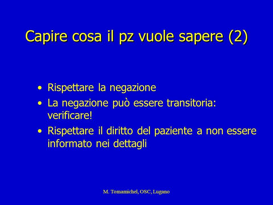M. Tomamichel, OSC, Lugano Capire cosa il pz vuole sapere (2) Rispettare la negazione La negazione può essere transitoria: verificare! Rispettare il d