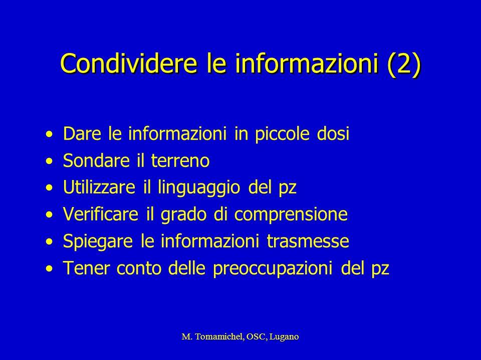 M. Tomamichel, OSC, Lugano Condividere le informazioni (2) Dare le informazioni in piccole dosi Sondare il terreno Utilizzare il linguaggio del pz Ver
