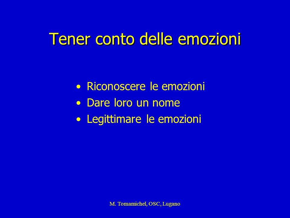 M. Tomamichel, OSC, Lugano Tener conto delle emozioni Riconoscere le emozioni Dare loro un nome Legittimare le emozioni