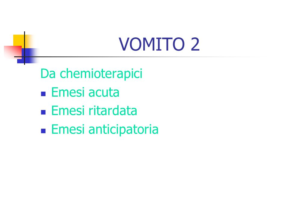 VOMITO 2 Da chemioterapici Emesi acuta Emesi ritardata Emesi anticipatoria