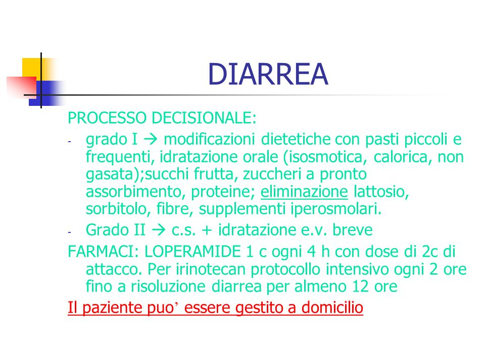DIARREA PROCESSO DECISIONALE: - grado I modificazioni dietetiche con pasti piccoli e frequenti, idratazione orale (isosmotica, calorica, non gasata);s