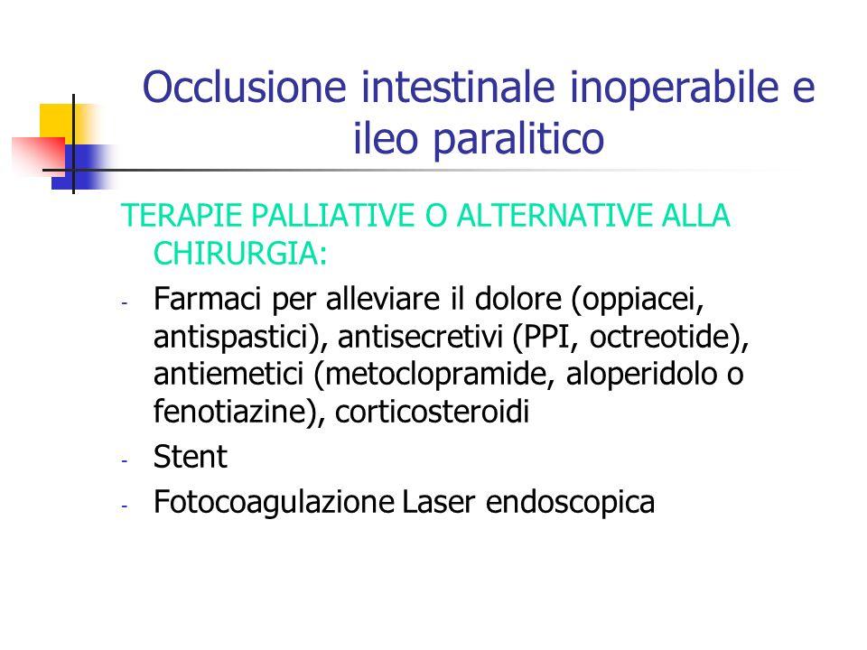Occlusione intestinale inoperabile e ileo paralitico TERAPIE PALLIATIVE O ALTERNATIVE ALLA CHIRURGIA: - Farmaci per alleviare il dolore (oppiacei, ant