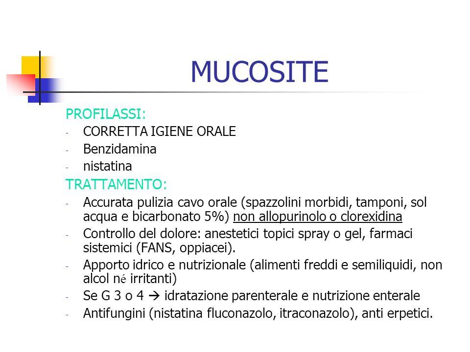 MUCOSITE PROFILASSI: - CORRETTA IGIENE ORALE - Benzidamina - nistatina TRATTAMENTO: - Accurata pulizia cavo orale (spazzolini morbidi, tamponi, sol ac