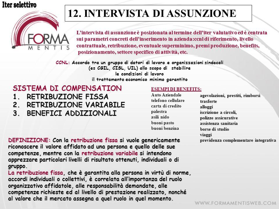 12. INTERVISTA DI ASSUNZIONE Lintervista di assunzione è posizionata al termine delliter valutativo ed è centrata sui parametri concreti dellinserimen