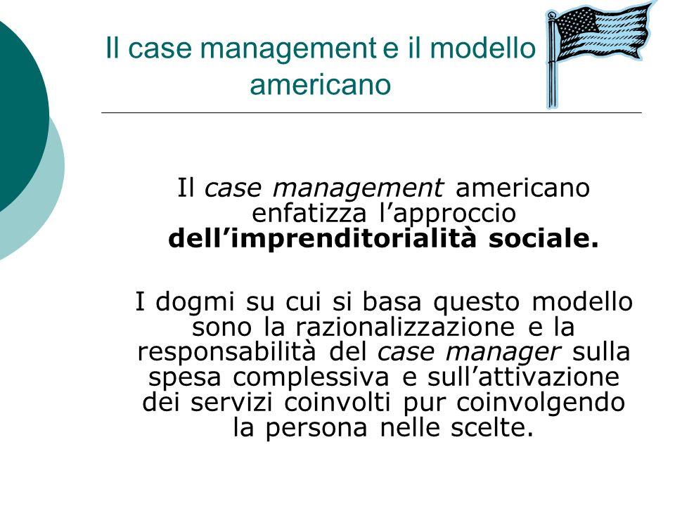 Il case management e il modello americano Il case management americano enfatizza lapproccio dellimprenditorialità sociale. I dogmi su cui si basa ques