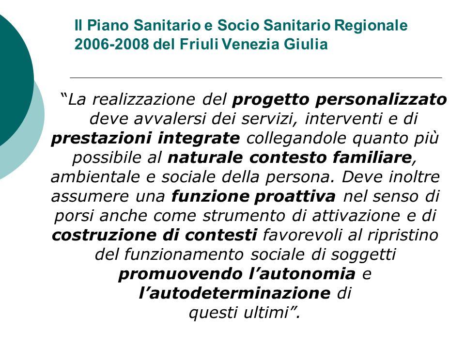 Il Piano Sanitario e Socio Sanitario Regionale 2006-2008 del Friuli Venezia Giulia La realizzazione del progetto personalizzato deve avvalersi dei ser