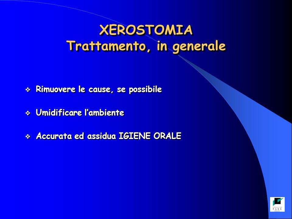 XEROSTOMIA Trattamento, in generale Rimuovere le cause, se possibile Umidificare lambiente Accurata ed assidua IGIENE ORALE Rimuovere le cause, se pos