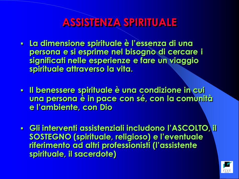ASSISTENZA SPIRITUALE La dimensione spirituale è lessenza di una persona e si esprime nel bisogno di cercare i significati nelle esperienze e fare un viaggio spirituale attraverso la vita.