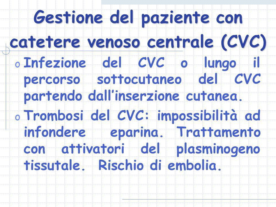 Gestione del paziente con catetere venoso centrale (CVC) o Infezione del CVC o lungo il percorso sottocutaneo del CVC partendo dallinserzione cutanea.