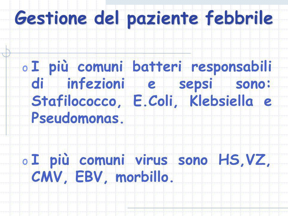 Gestione del paziente febbrile o I più comuni batteri responsabili di infezioni e sepsi sono: Stafilococco, E.Coli, Klebsiella e Pseudomonas. o I più