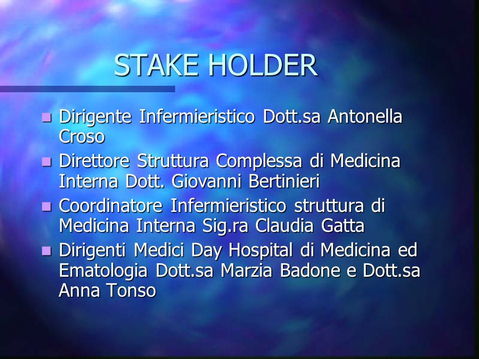 STAKE HOLDER Dirigente Infermieristico Dott.sa Antonella Croso Dirigente Infermieristico Dott.sa Antonella Croso Direttore Struttura Complessa di Medi