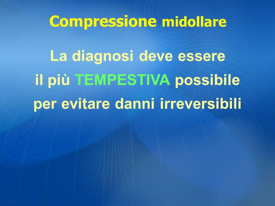 La diagnosi deve essere il più TEMPESTIVA possibile per evitare danni irreversibili Compressione midollare