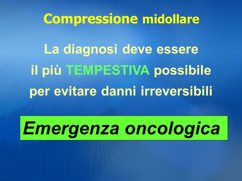 La diagnosi deve essere il più TEMPESTIVA possibile per evitare danni irreversibili Emergenza oncologica Compressione midollare