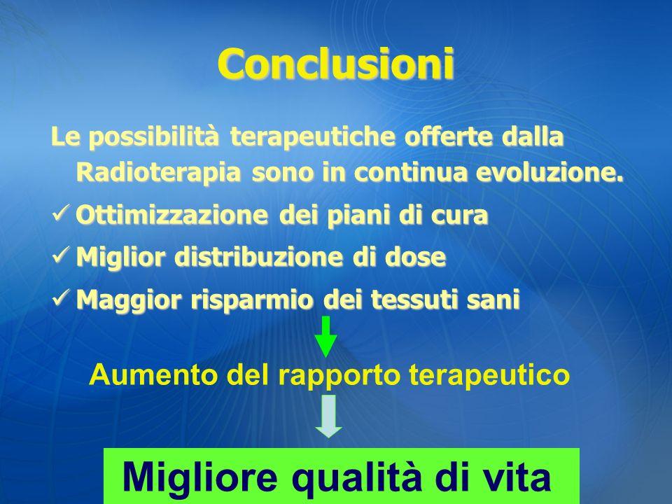 Conclusioni Le possibilità terapeutiche offerte dalla Radioterapia sono in continua evoluzione. Ottimizzazione dei piani di cura Ottimizzazione dei pi