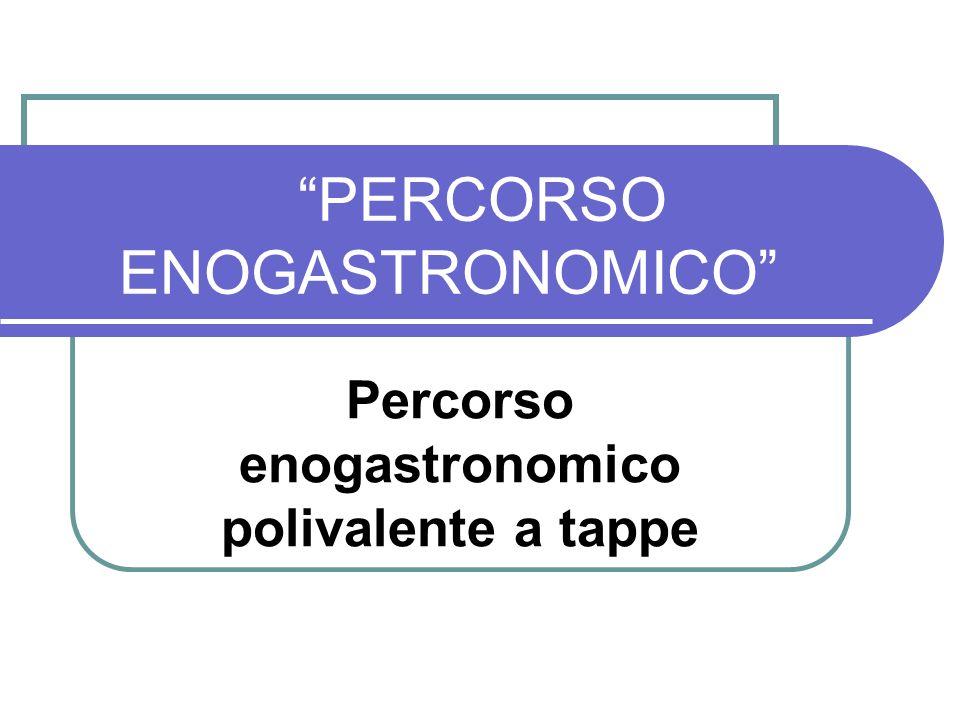PERCORSO ENOGASTRONOMICO Percorso enogastronomico polivalente a tappe