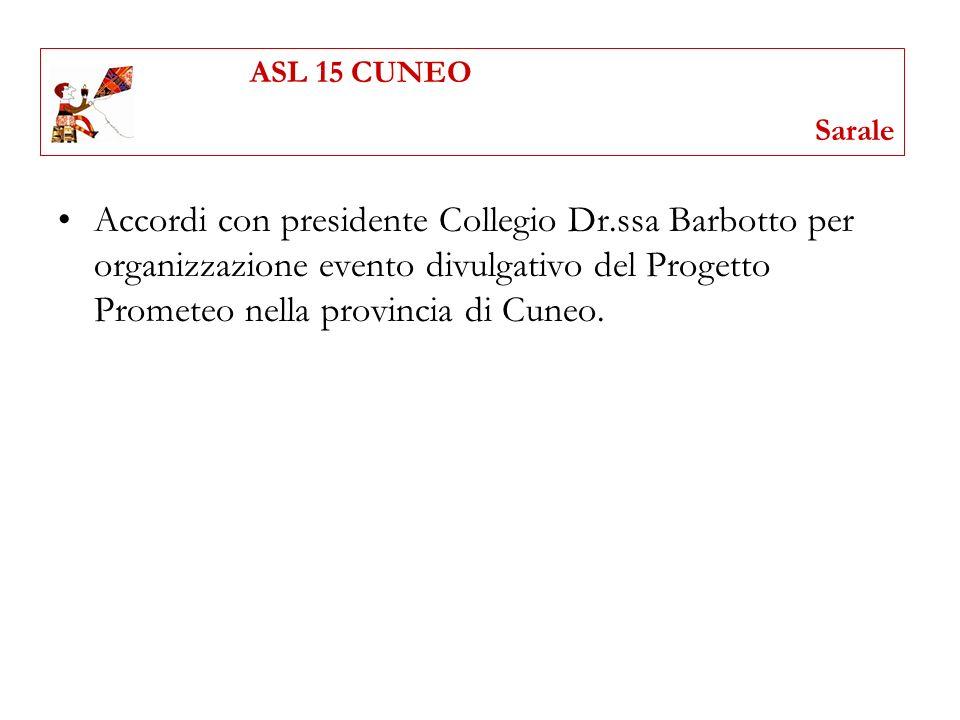 Accordi con presidente Collegio Dr.ssa Barbotto per organizzazione evento divulgativo del Progetto Prometeo nella provincia di Cuneo. ASL 15 CUNEO Sar