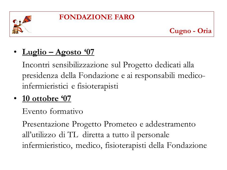 Luglio – Agosto 07 Incontri sensibilizzazione sul Progetto dedicati alla presidenza della Fondazione e ai responsabili medico- infermieristici e fisio