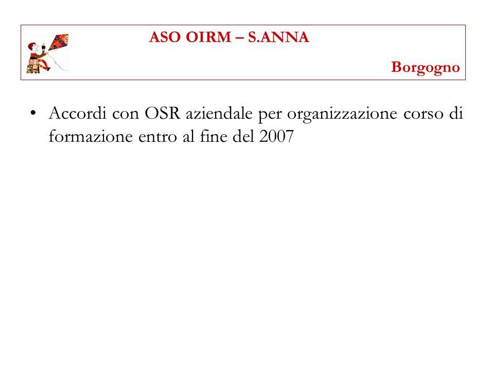 Accordi con OSR aziendale per organizzazione corso di formazione entro al fine del 2007 ASO OIRM – S.ANNA Borgogno