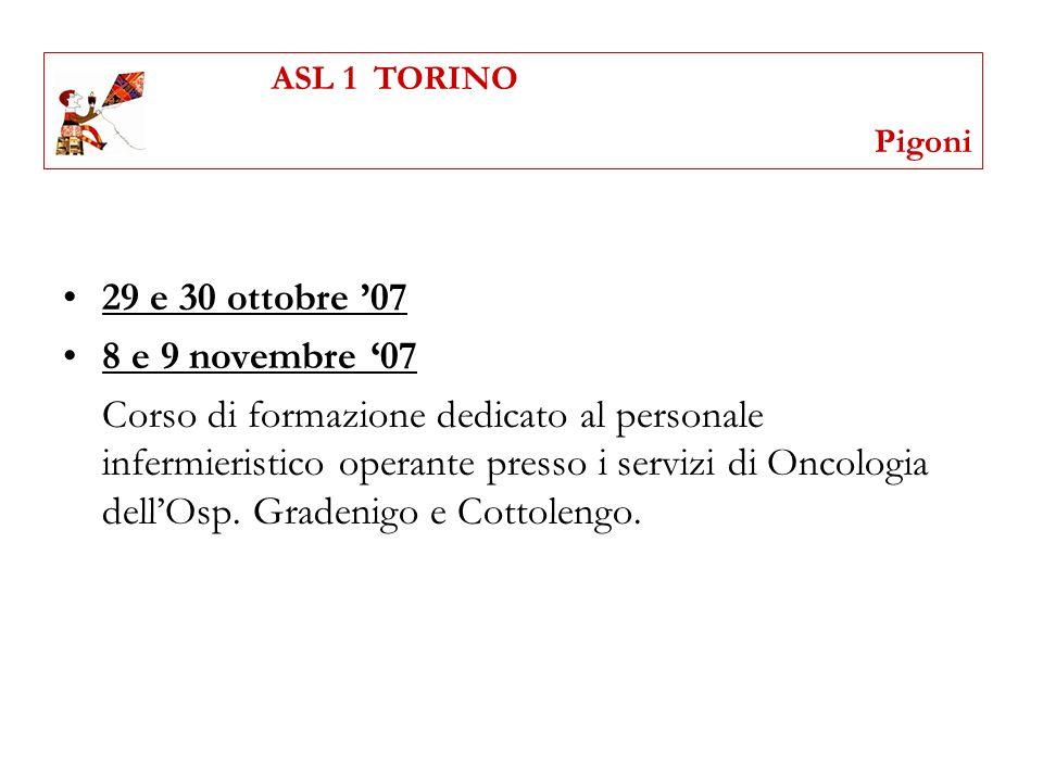 29 e 30 ottobre 07 8 e 9 novembre 07 Corso di formazione dedicato al personale infermieristico operante presso i servizi di Oncologia dellOsp. Gradeni