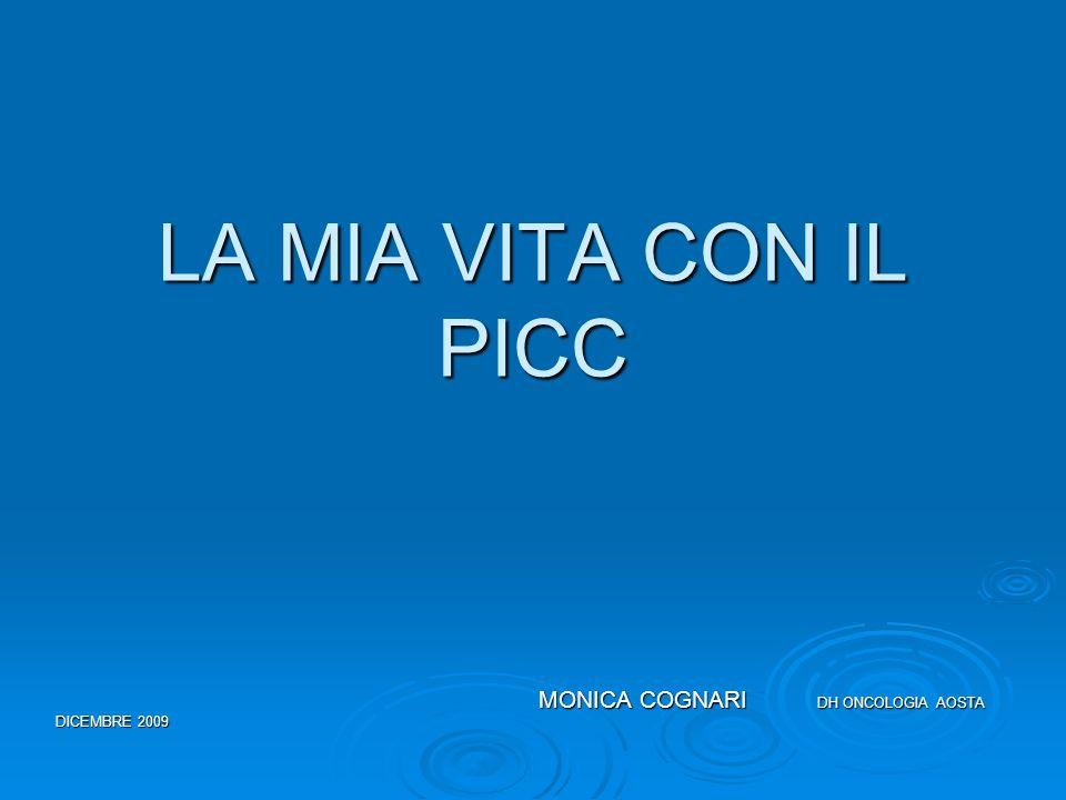LA MIA VITA CON IL PICC MONICA COGNARI DH ONCOLOGIA AOSTA DICEMBRE 2009