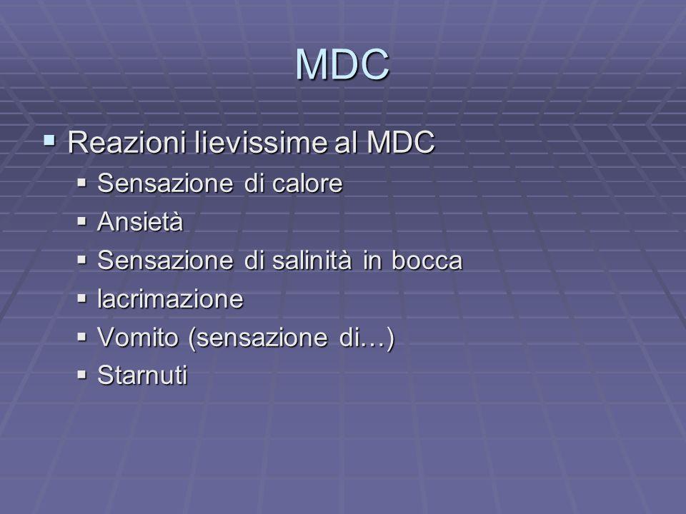 MDC Reazioni lievissime al MDC Reazioni lievissime al MDC Sensazione di calore Sensazione di calore Ansietà Ansietà Sensazione di salinità in bocca Se