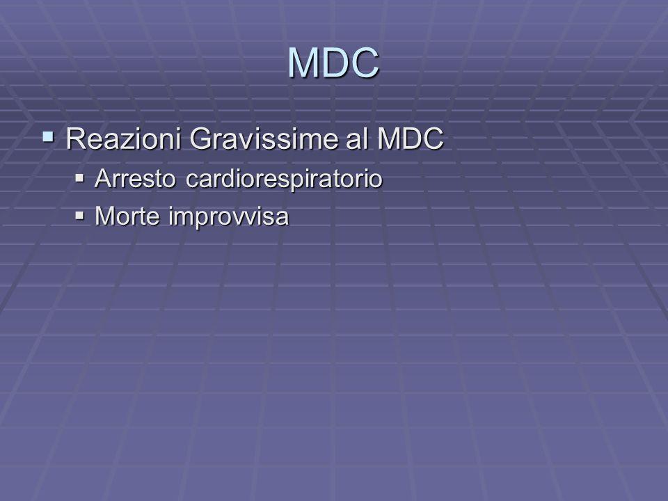 MDC Reazioni Gravissime al MDC Reazioni Gravissime al MDC Arresto cardiorespiratorio Arresto cardiorespiratorio Morte improvvisa Morte improvvisa