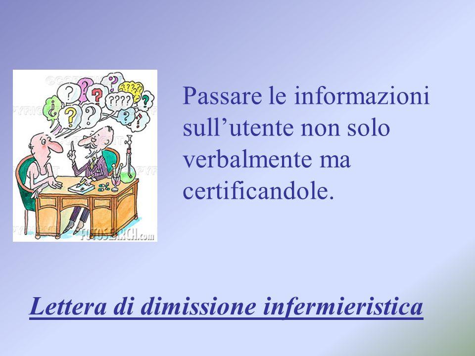 Passare le informazioni sullutente non solo verbalmente ma certificandole. Lettera di dimissione infermieristica
