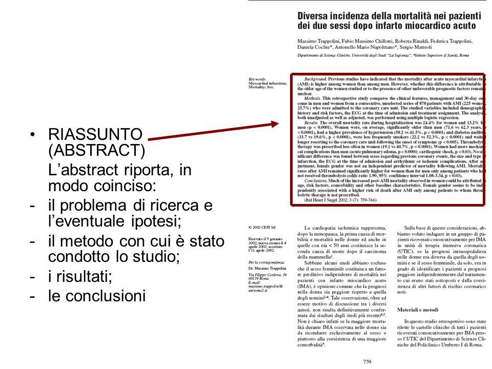 RIASSUNTO (ABSTRACT) Labstract riporta, in modo coinciso: -il problema di ricerca e leventuale ipotesi; -il metodo con cui è stato condotto lo studio;