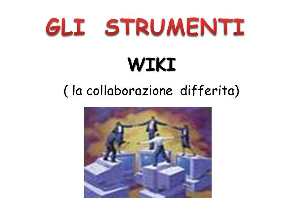 WIKI ( la collaborazione differita)