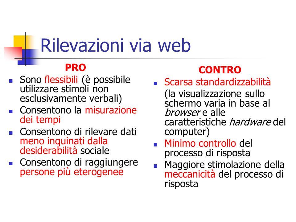 Rilevazioni via web PRO Sono flessibili (è possibile utilizzare stimoli non esclusivamente verbali) Consentono la misurazione dei tempi Consentono di