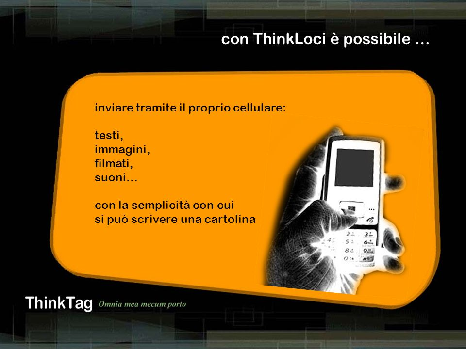 derrick de kerckhove con ThinkLoci è possibile … inviare tramite il proprio cellulare: testi, immagini, filmati, suoni… con la semplicità con cui si può scrivere una cartolina