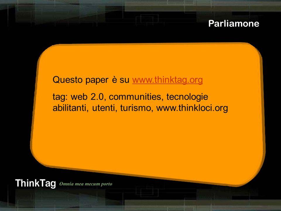 derrick de kerckhove Parliamone Questo paper è su www.thinktag.orgwww.thinktag.org tag: web 2.0, communities, tecnologie abilitanti, utenti, turismo, www.thinkloci.org