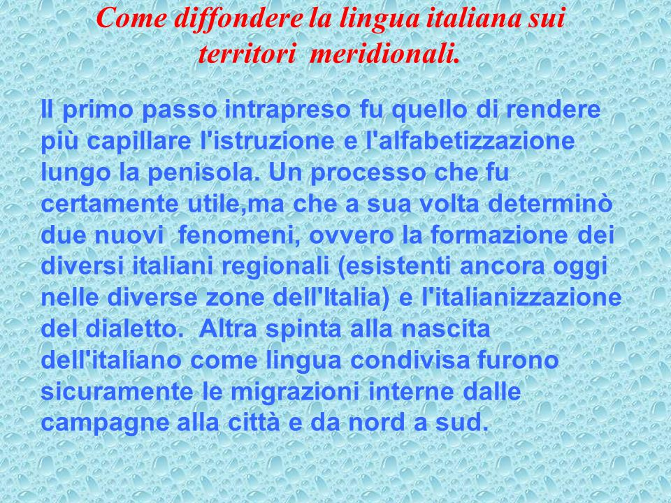 Come diffondere la lingua italiana sui territori meridionali. Il primo passo intrapreso fu quello di rendere più capillare l'istruzione e l'alfabetizz