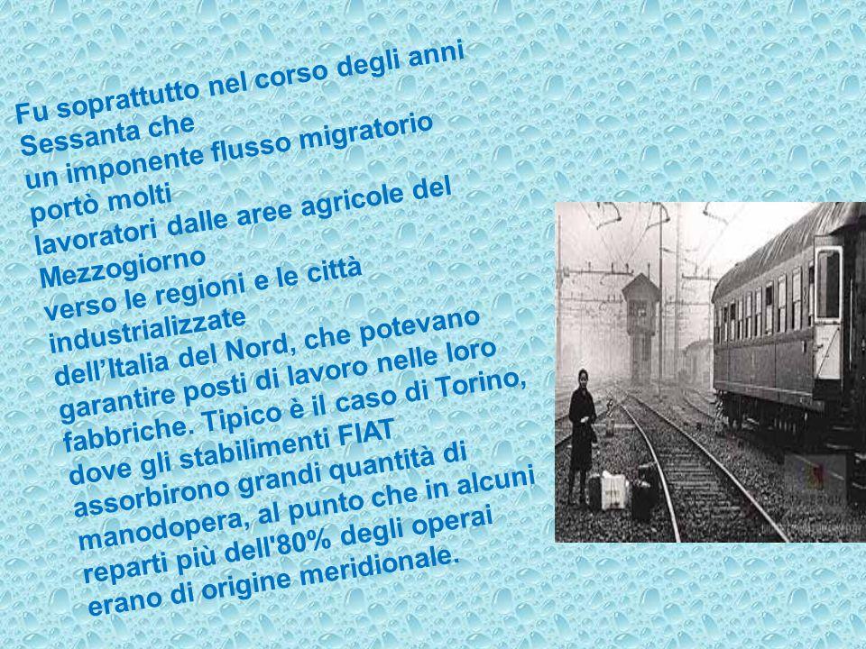 Fu soprattutto nel corso degli anni Sessanta che un imponente flusso migratorio portò molti lavoratori dalle aree agricole del Mezzogiorno verso le regioni e le città industrializzate dellItalia del Nord, che potevano garantire posti di lavoro nelle loro fabbriche.