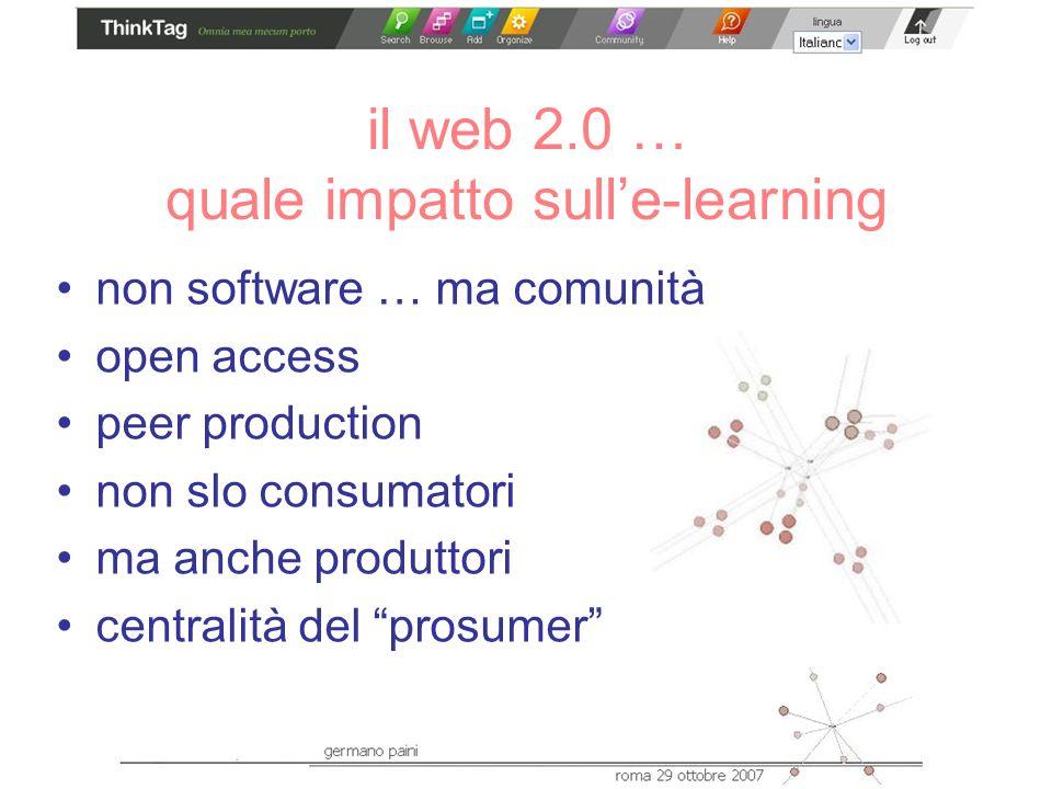 il web 2.0 … quale impatto sulle-learning non software … ma comunità open access peer production non slo consumatori ma anche produttori centralità del prosumer