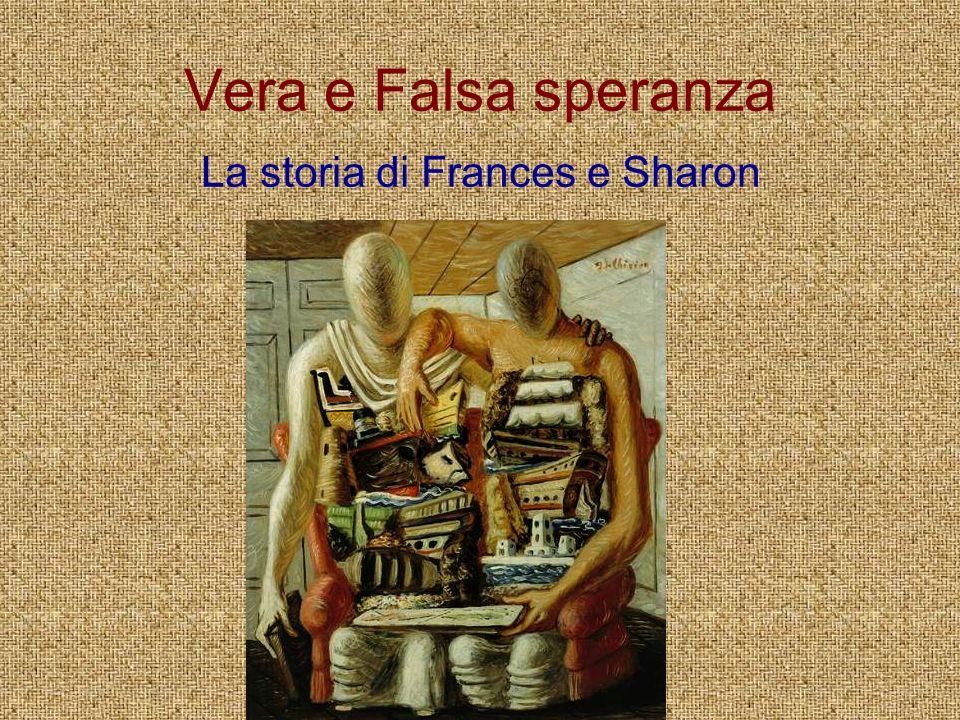 Vera e Falsa speranza La storia di Frances e Sharon