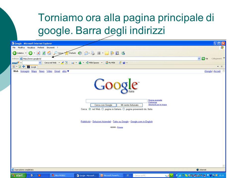 Torniamo ora alla pagina principale di google. Barra degli indirizzi