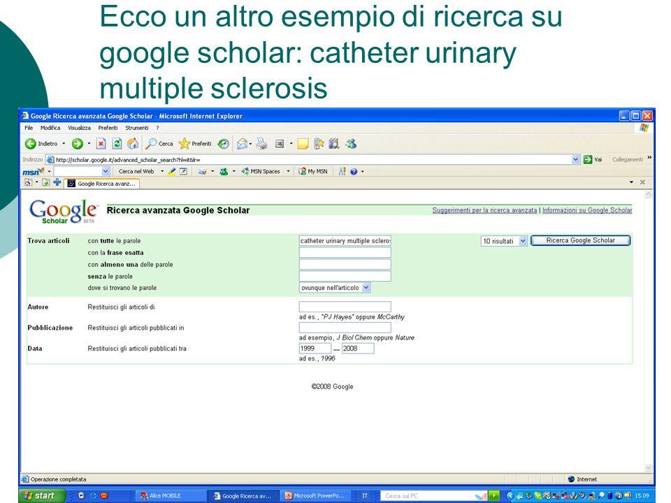Ecco un altro esempio di ricerca su google scholar: catheter urinary multiple sclerosis