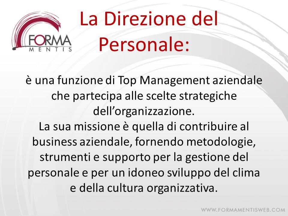 La Direzione del Personale: è una funzione di Top Management aziendale che partecipa alle scelte strategiche dellorganizzazione. La sua missione è que