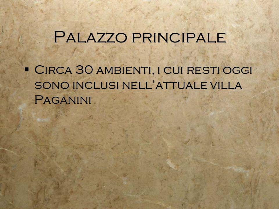 Palazzo principale Circa 30 ambienti, i cui resti oggi sono inclusi nellattuale villa Paganini