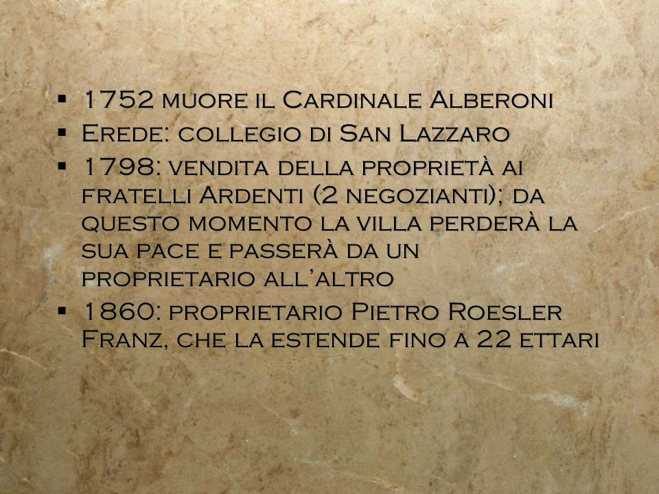 1752 muore il Cardinale Alberoni Erede: collegio di San Lazzaro 1798: vendita della proprietà ai fratelli Ardenti (2 negozianti); da questo momento la