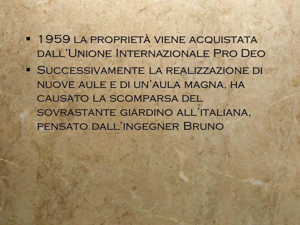 1959 la proprietà viene acquistata dallUnione Internazionale Pro Deo Successivamente la realizzazione di nuove aule e di unaula magna, ha causato la s