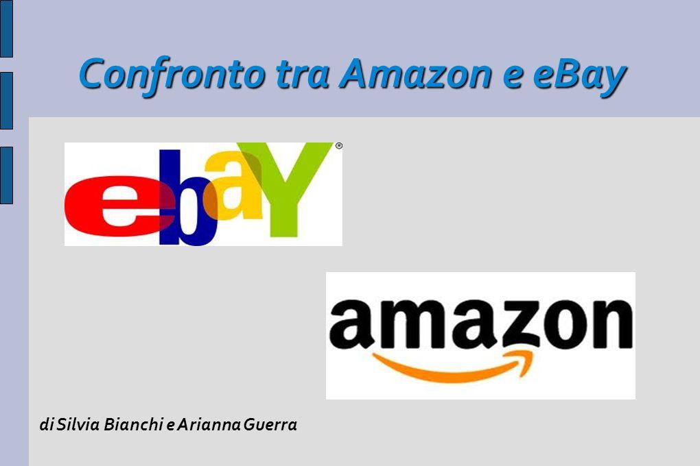 Confronto tra Amazon e eBay di Silvia Bianchi e Arianna Guerra