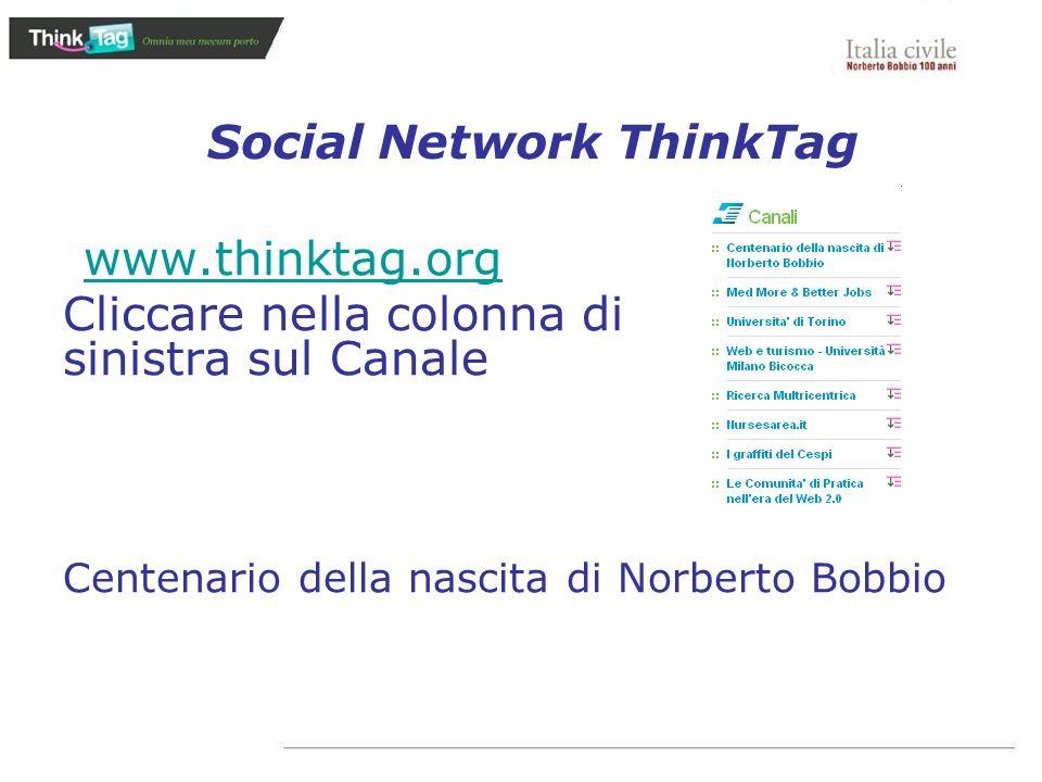Social Network ThinkTag www.thinktag.org Cliccare nella colonna di sinistra sul Canale Centenario della nascita di Norberto Bobbio