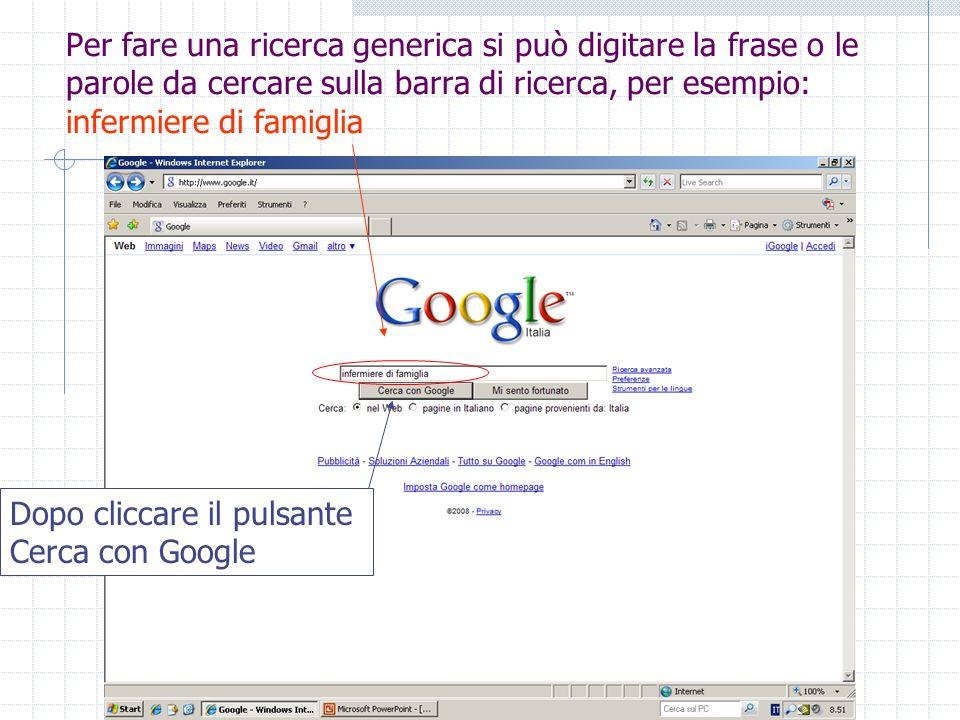 Per fare una ricerca generica si può digitare la frase o le parole da cercare sulla barra di ricerca, per esempio: infermiere di famiglia Dopo cliccare il pulsante Cerca con Google