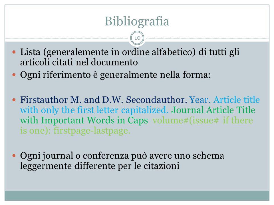 Bibliografia 10 Lista (generalemente in ordine alfabetico) di tutti gli articoli citati nel documento Ogni riferimento è generalmente nella forma: Fir