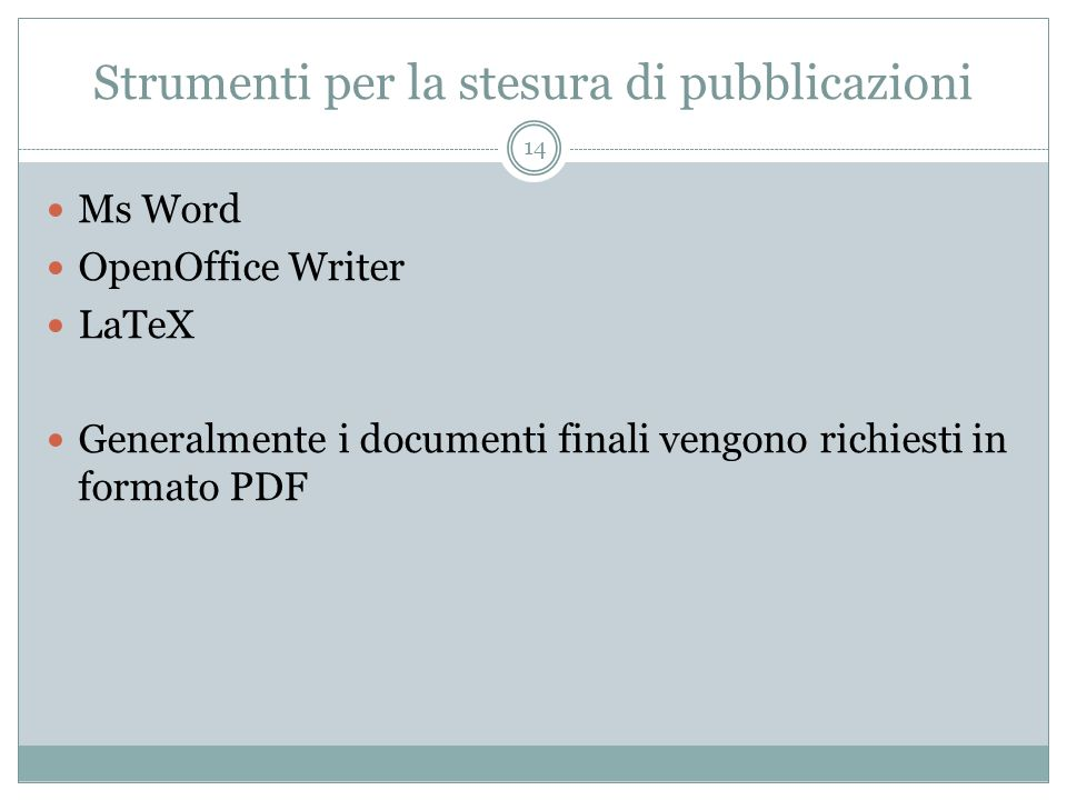 Strumenti per la stesura di pubblicazioni 14 Ms Word OpenOffice Writer LaTeX Generalmente i documenti finali vengono richiesti in formato PDF