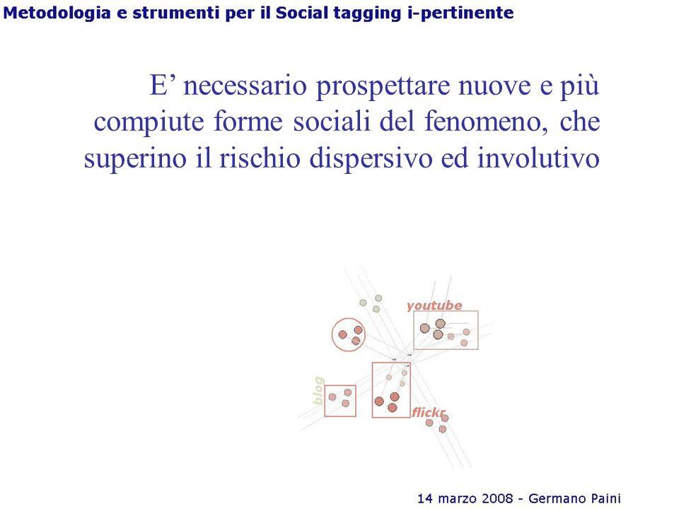E necessario prospettare nuove e più compiute forme sociali del fenomeno, che superino il rischio dispersivo ed involutivo