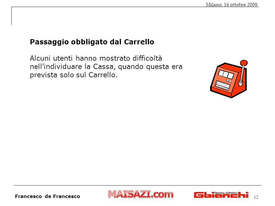 12 Passaggio obbligato dal Carrello Alcuni utenti hanno mostrato difficoltà nell individuare la Cassa, quando questa era prevista solo sul Carrello.