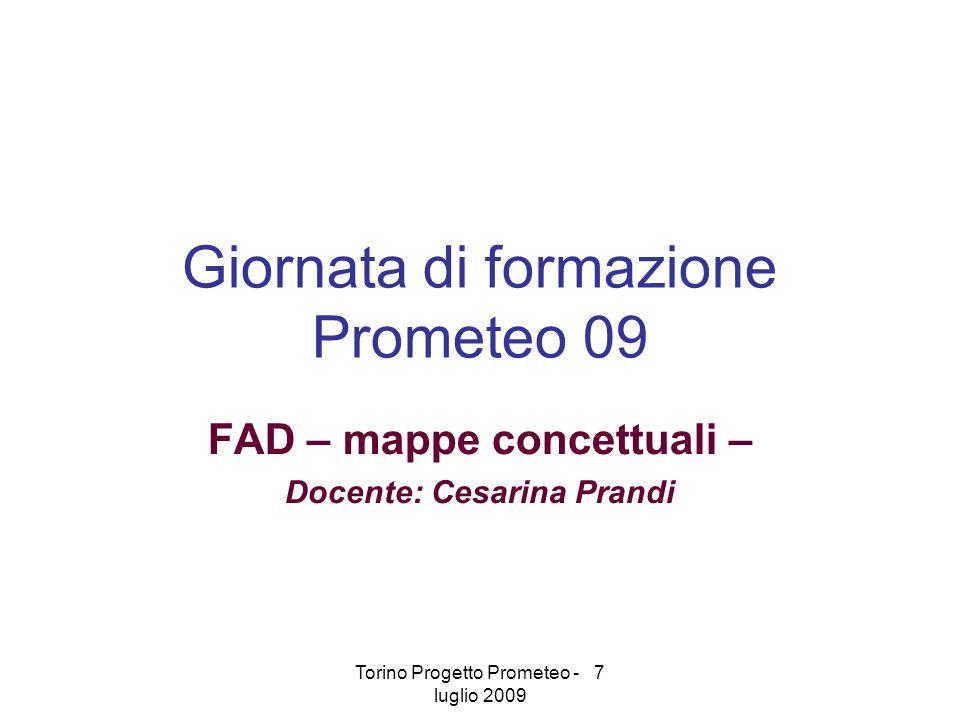 Torino Progetto Prometeo - 7 luglio 2009 Giornata di formazione Prometeo 09 FAD – mappe concettuali – Docente: Cesarina Prandi